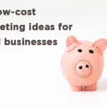 Six low-cost marketing ideas for small businesses